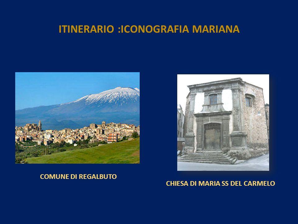 COMUNE DI REGALBUTO CHIESA DI MARIA SS DEL CARMELO ITINERARIO :ICONOGRAFIA MARIANA
