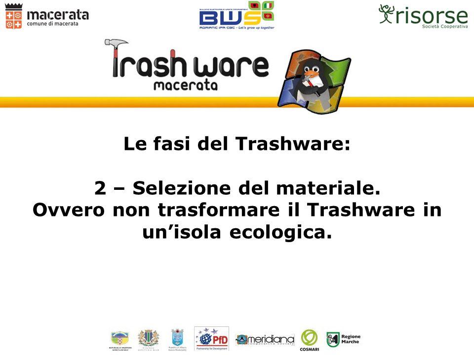 Le fasi del Trashware: 2 – Selezione del materiale. Ovvero non trasformare il Trashware in unisola ecologica.