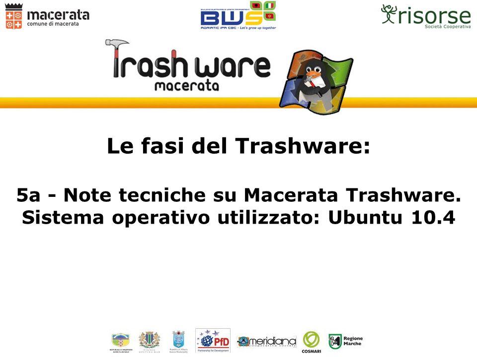 Le fasi del Trashware: 5a - Note tecniche su Macerata Trashware. Sistema operativo utilizzato: Ubuntu 10.4