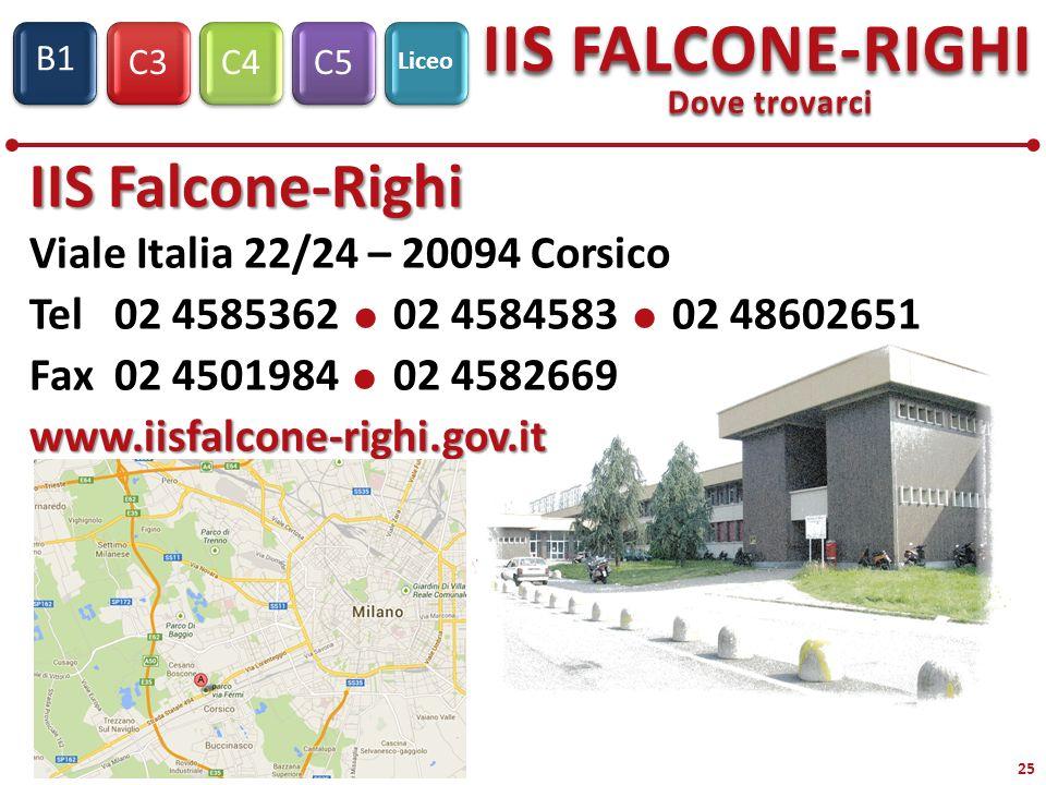 C3C4C5 IIS FALCONE-RIGHI S1 B1 Liceo 25 Dove trovarci IIS Falcone-Righi Viale Italia 22/24 – 20094 Corsico Tel 02 4585362 02 4584583 02 48602651 Fax 0