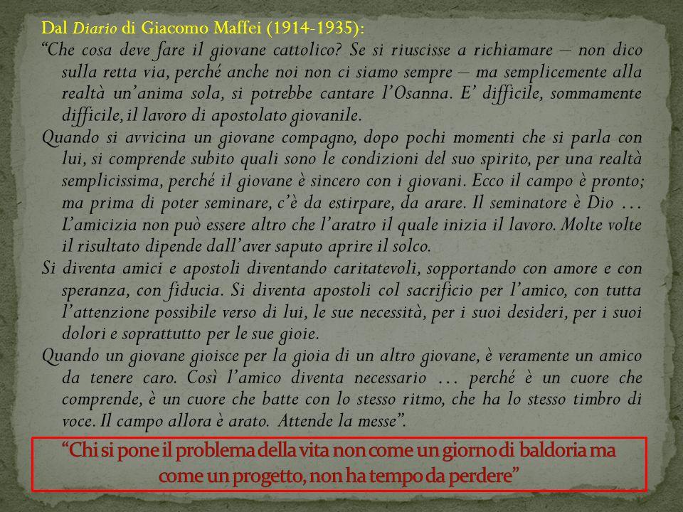 Dal Diario di Giacomo Maffei (1914-1935): Che cosa deve fare il giovane cattolico? Se si riuscisse a richiamare – non dico sulla retta via, perché anc