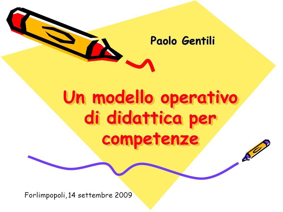 Un modello operativo di didattica per competenze Paolo Gentili Forlimpopoli, 14 settembre 2009