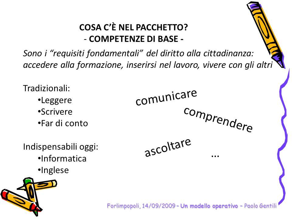 Forlimpopoli, 14/09/2009 – Un modello operativo – Paolo Gentili COSA CÈ NEL PACCHETTO? - COMPETENZE DI BASE - Sono i requisiti fondamentali del diritt