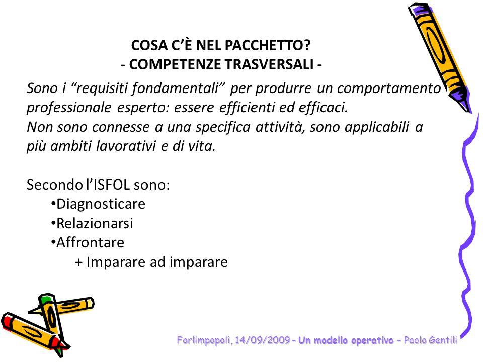 Forlimpopoli, 14/09/2009 – Un modello operativo – Paolo Gentili COSA CÈ NEL PACCHETTO? - COMPETENZE TRASVERSALI - Sono i requisiti fondamentali per pr