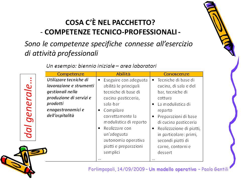 Forlimpopoli, 14/09/2009 – Un modello operativo – Paolo Gentili COSA CÈ NEL PACCHETTO? - COMPETENZE TECNICO-PROFESSIONALI - Sono le competenze specifi
