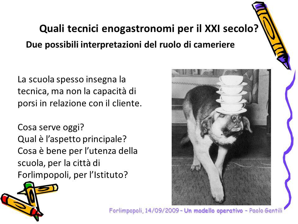 Quali tecnici enogastronomi per il XXI secolo? Due possibili interpretazioni del ruolo di cameriere Forlimpopoli, 14/09/2009 – Un modello operativo –