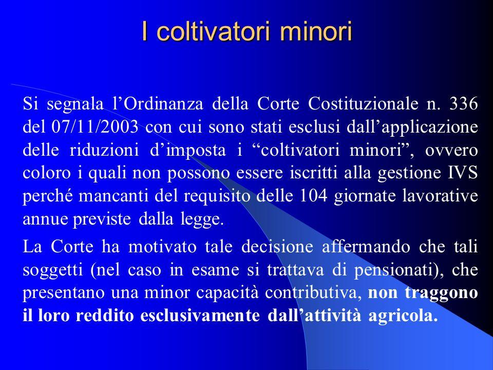 I coltivatori minori Si segnala lOrdinanza della Corte Costituzionale n. 336 del 07/11/2003 con cui sono stati esclusi dallapplicazione delle riduzion
