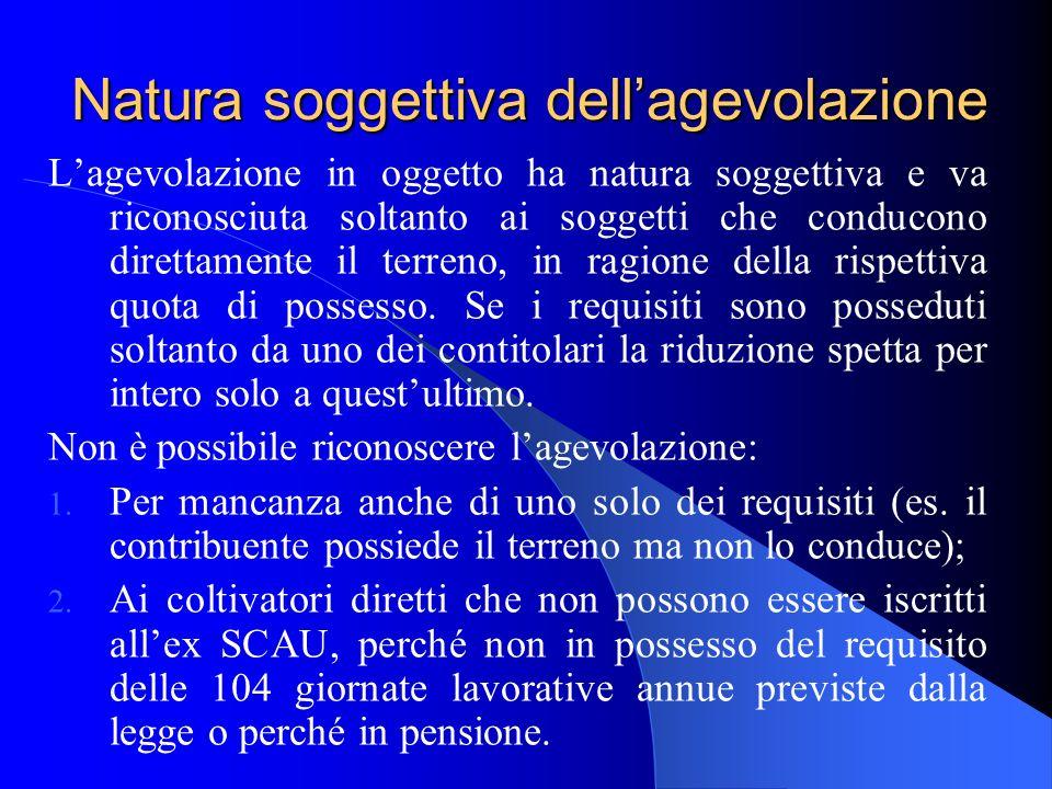 Natura soggettiva dellagevolazione Lagevolazione in oggetto ha natura soggettiva e va riconosciuta soltanto ai soggetti che conducono direttamente il