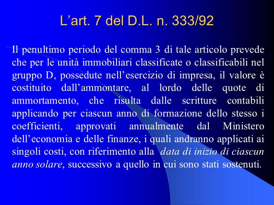 Lart. 7 del D.L. n. 333/92 Il penultimo periodo del comma 3 di tale articolo prevede che per le unità immobiliari classificate o classificabili nel gr