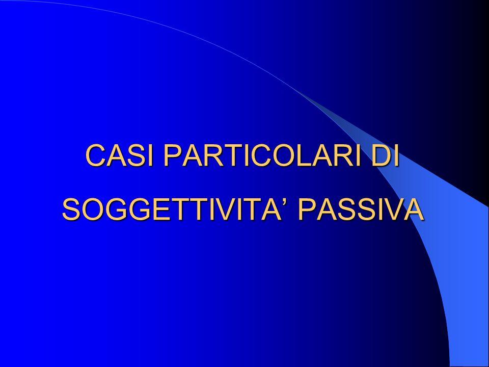 CASI PARTICOLARI DI SOGGETTIVITA PASSIVA