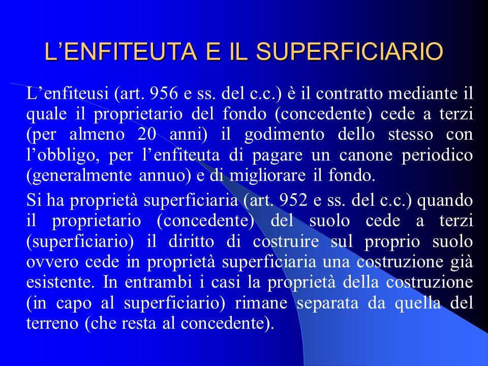LENFITEUTA E IL SUPERFICIARIO Lenfiteusi (art. 956 e ss. del c.c.) è il contratto mediante il quale il proprietario del fondo (concedente) cede a terz