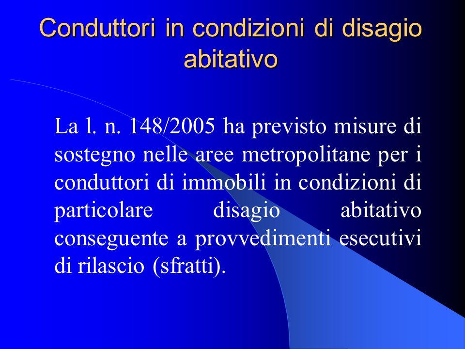Conduttori in condizioni di disagio abitativo La l. n. 148/2005 ha previsto misure di sostegno nelle aree metropolitane per i conduttori di immobili i