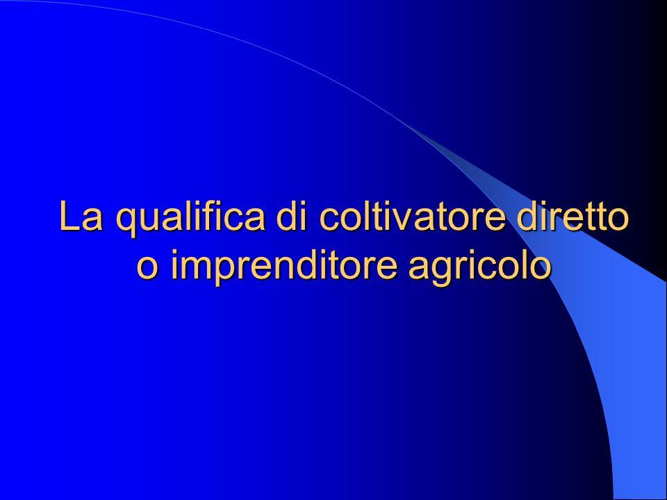 La qualifica di coltivatore diretto o imprenditore agricolo