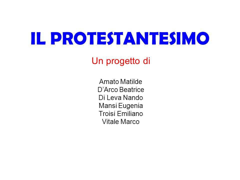IL PROTESTANTESIMO Un progetto di Amato Matilde DArco Beatrice Di Leva Nando Mansi Eugenia Troisi Emiliano Vitale Marco
