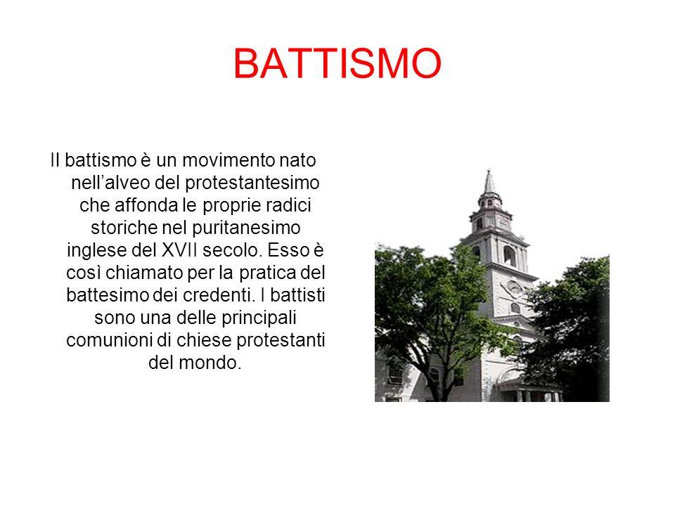 BATTISMO Il battismo è un movimento nato nellalveo del protestantesimo che affonda le proprie radici storiche nel puritanesimo inglese del XVII secolo.