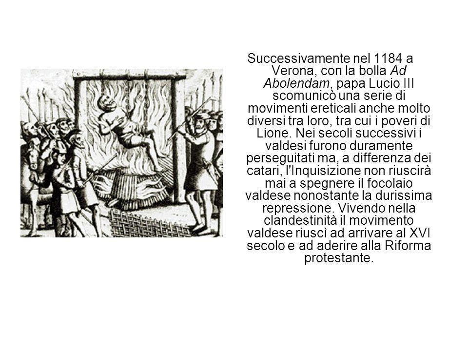 Successivamente nel 1184 a Verona, con la bolla Ad Abolendam, papa Lucio III scomunicò una serie di movimenti ereticali anche molto diversi tra loro, tra cui i poveri di Lione.