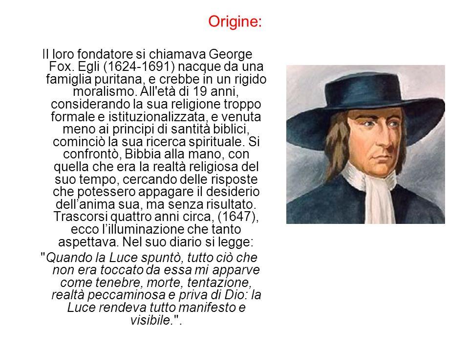 Origine: Il loro fondatore si chiamava George Fox.
