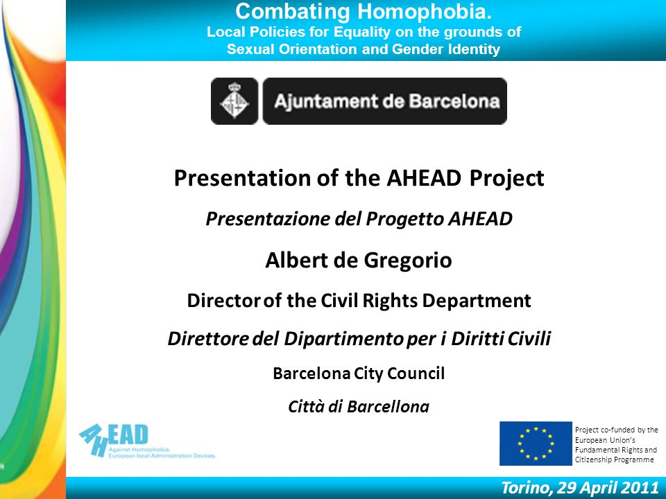 Combating Homophobia. Local Policies for Equality on the grounds of Sexual Orientation and Gender Identity Torino, 29 April 2011 Presentation of the A