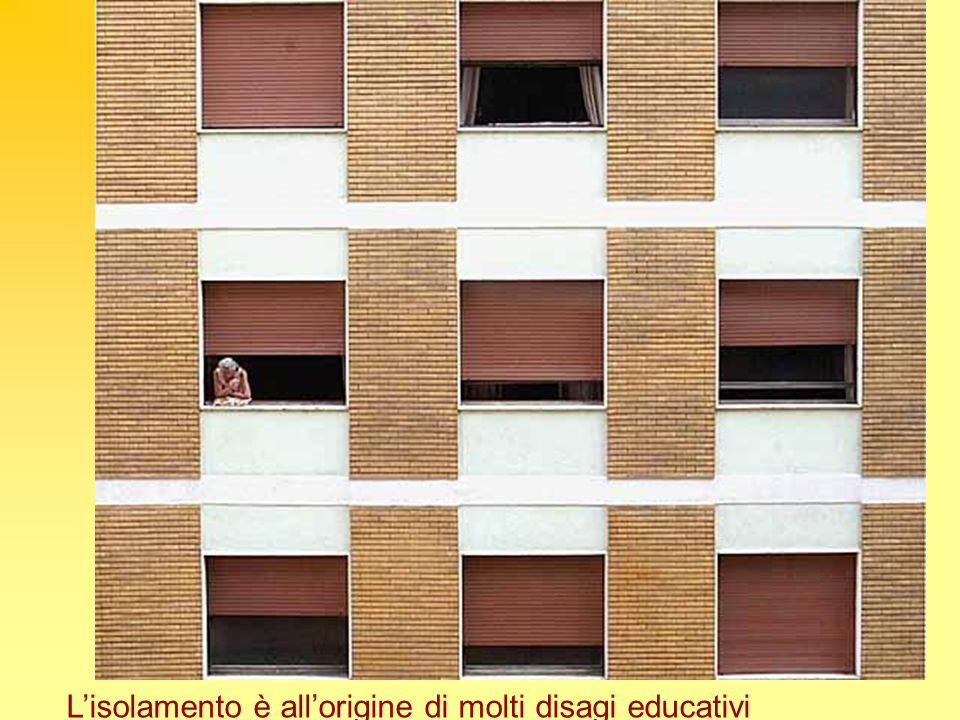 Lisolamento è allorigine di molti disagi educativi