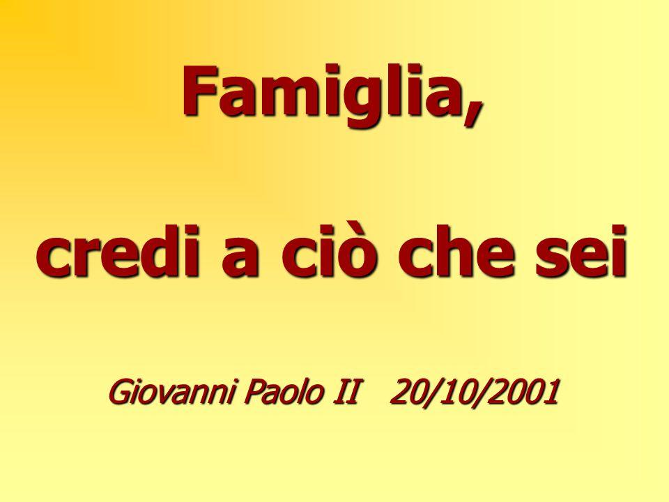 Famiglia, credi a ciò che sei Giovanni Paolo II 20/10/2001