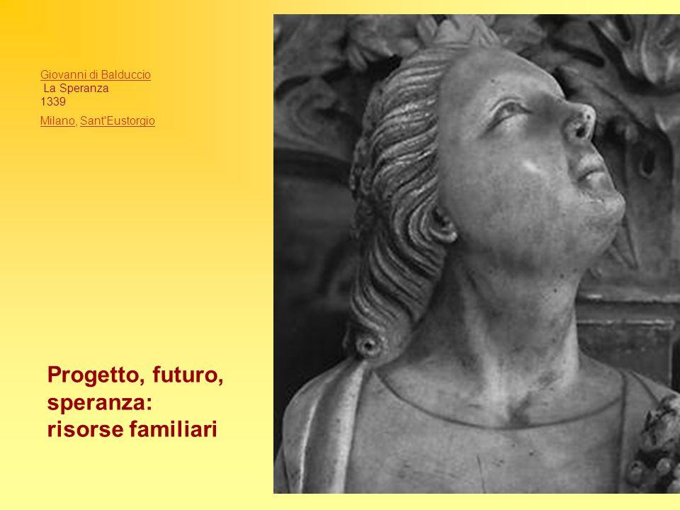 Giovanni di Balduccio La Speranza 1339 MilanoMilano, Sant'EustorgioSant'Eustorgio Progetto, futuro, speranza: risorse familiari