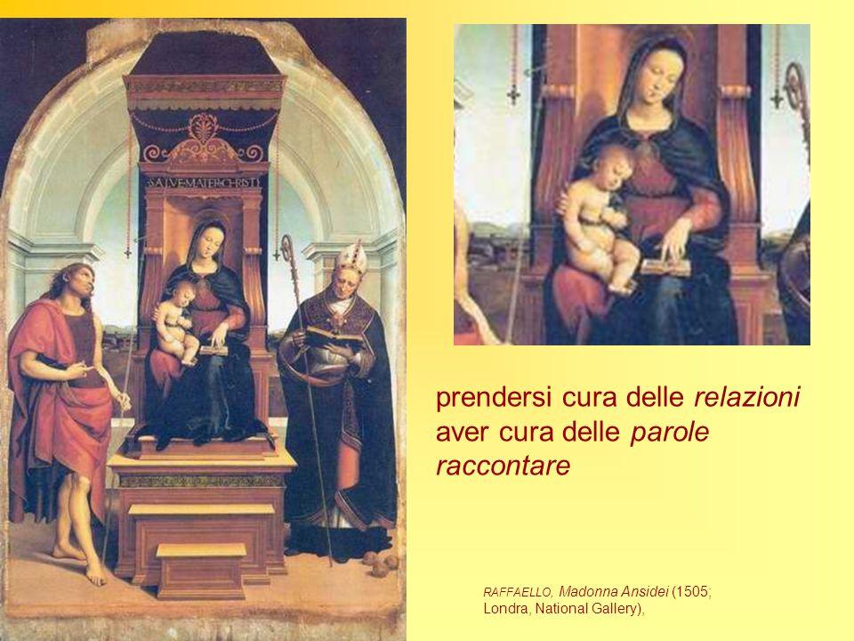 prendersi cura delle relazioni aver cura delle parole raccontare RAFFAELLO, Madonna Ansidei (1505; Londra, National Gallery),