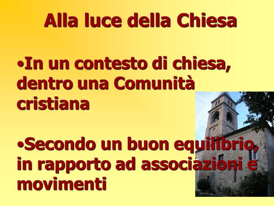 Alla luce della Chiesa In un contesto di chiesa, dentro una Comunità cristianaIn un contesto di chiesa, dentro una Comunità cristiana Secondo un buon