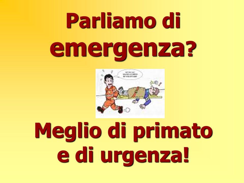 Parliamo di emergenza ? Meglio di primato e di urgenza!