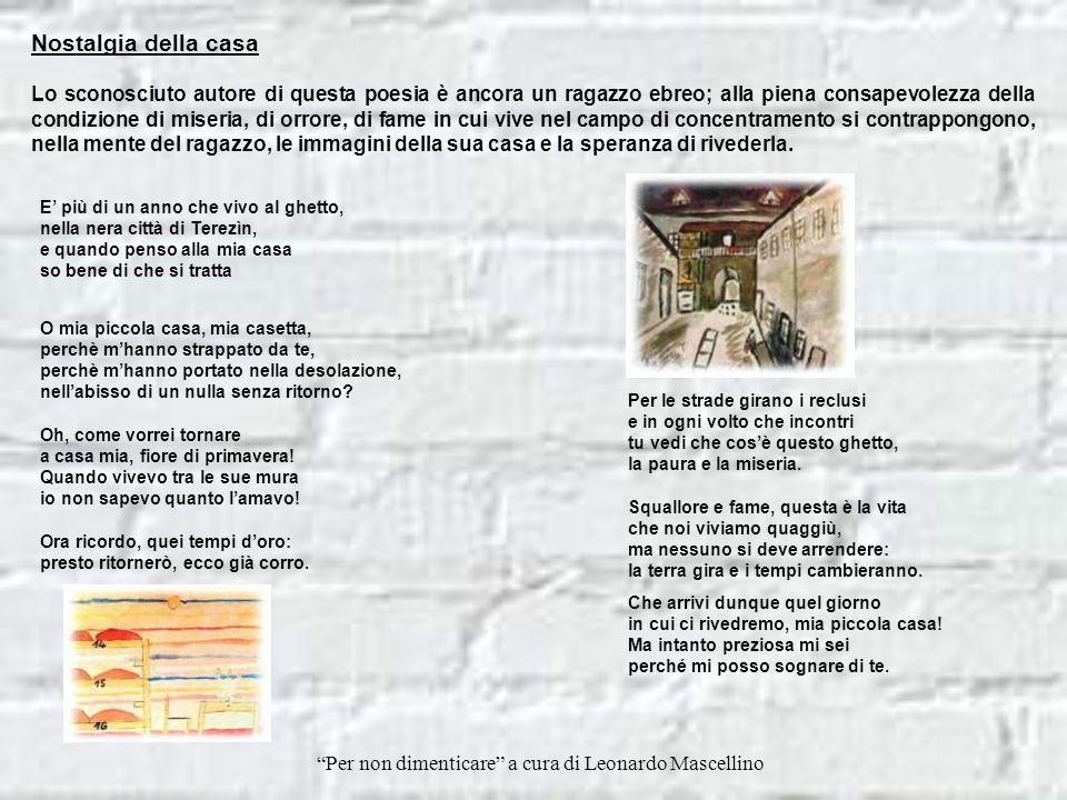 Per non dimenticare a cura di Leonardo Mascellino O chiaro ricordo La poesia propone la voce di un adolescente prigioniero; in una esistenza che non h