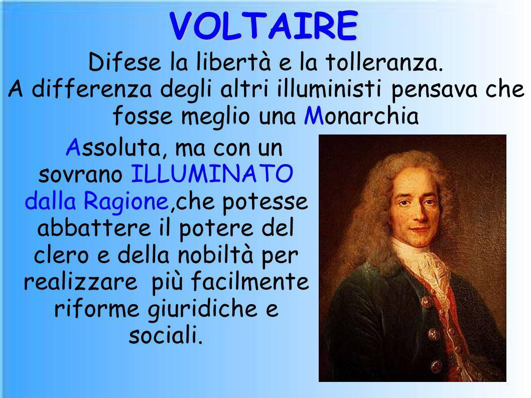 VOLTAIRE Difese la libertà e la tolleranza.