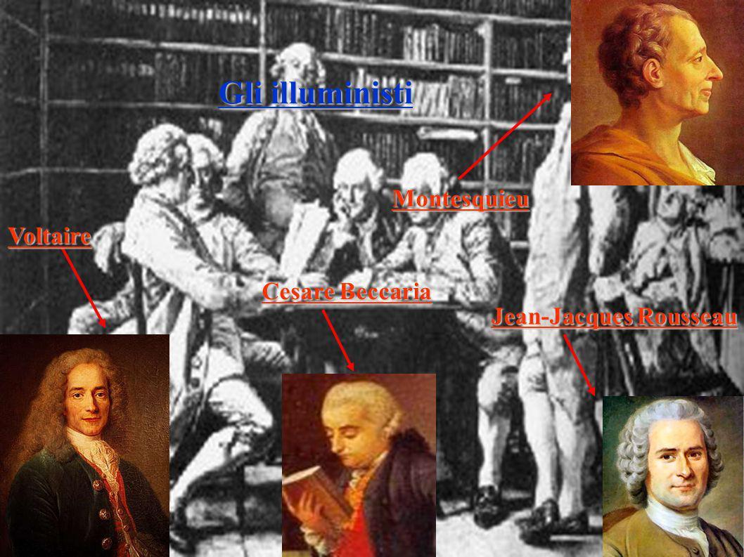 Gli illuministi Voltaire Montesquieu Jean-Jacques Rousseau Cesare Beccaria