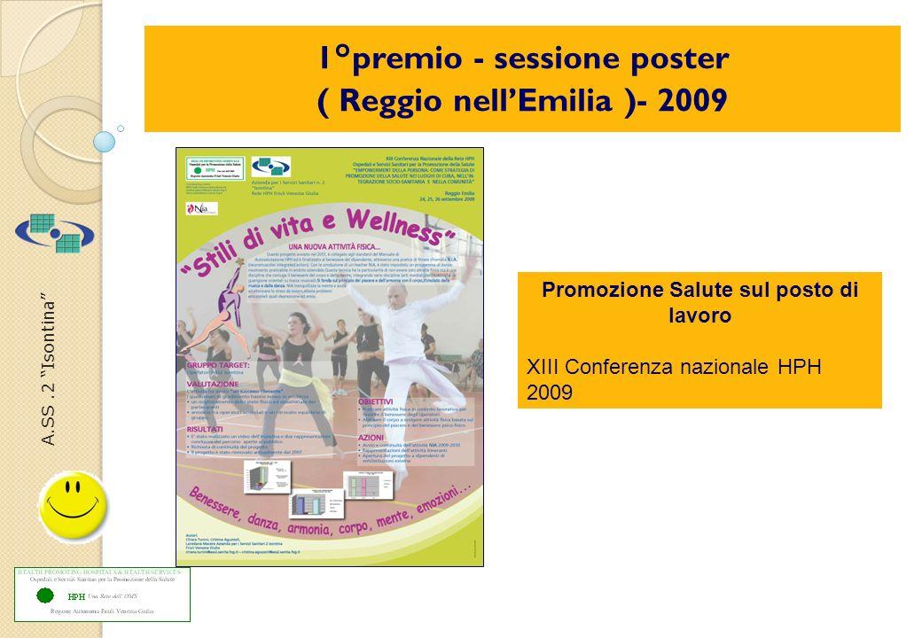 A.SS.2 Isontina Promozione Salute sul posto di lavoro XIII Conferenza nazionale HPH 2009 1°premio - sessione poster ( Reggio nellEmilia )- 2009