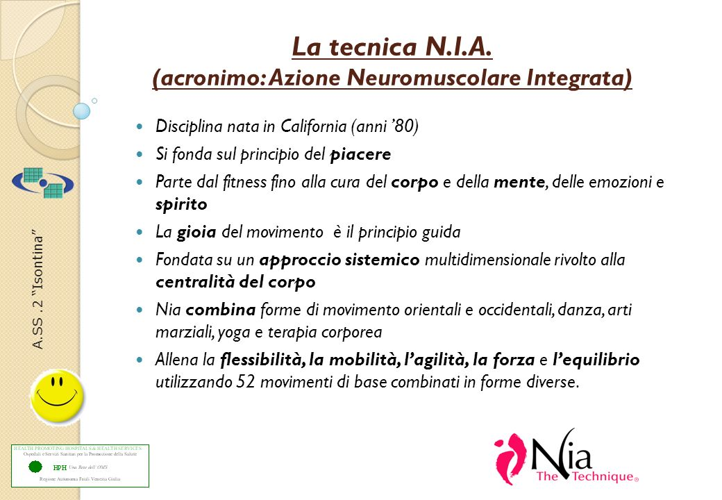 A.SS.2 Isontina La tecnica N.I.A. (acronimo: Azione Neuromuscolare Integrata) Disciplina nata in California (anni 80) Si fonda sul principio del piace