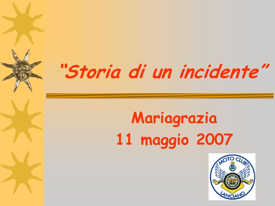 Storia di un incidente Mariagrazia 11 maggio 2007
