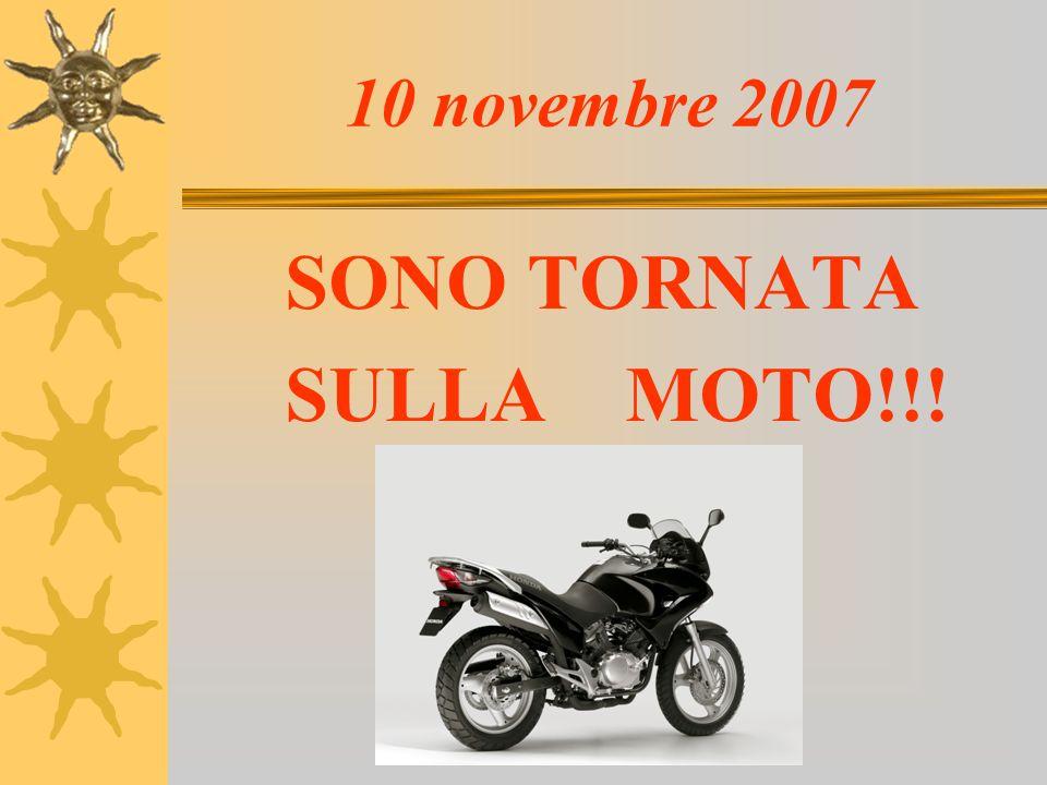 10 novembre 2007 SONO TORNATA SULLA MOTO!!!