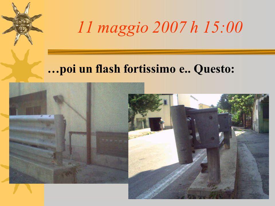 11 maggio 2007 h 15:00 …poi un flash fortissimo e.. Questo: