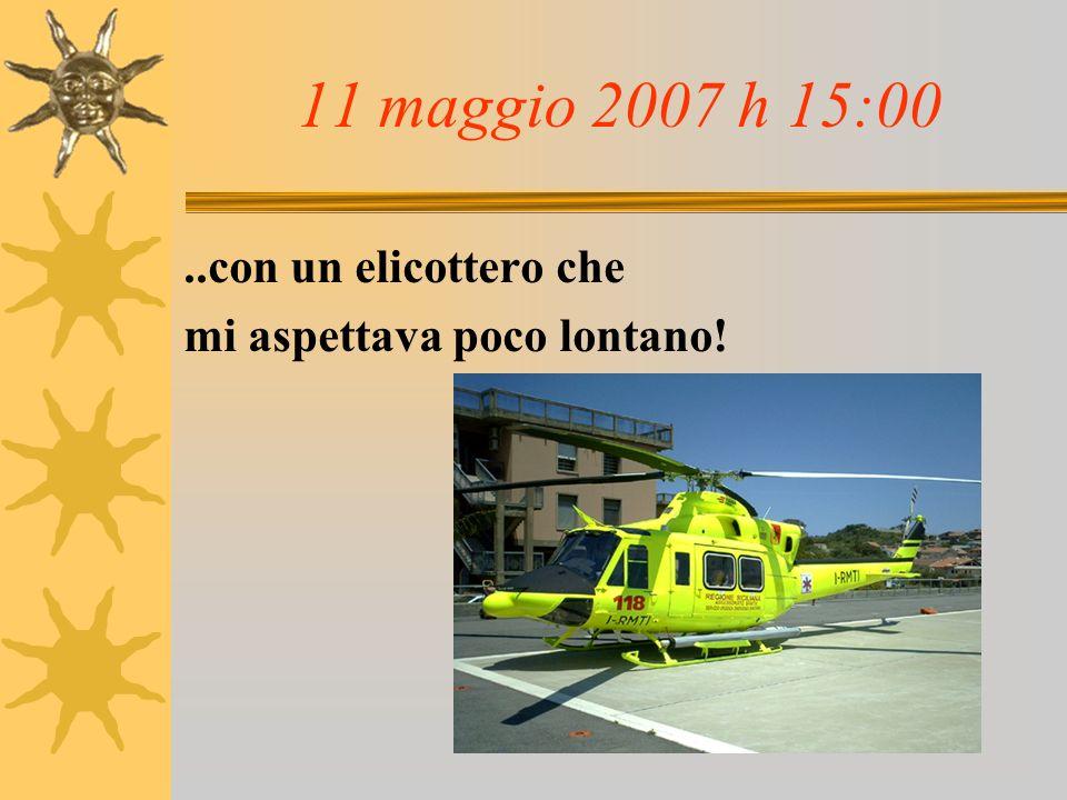 11 maggio 2007 h 15:00..con un elicottero che mi aspettava poco lontano!