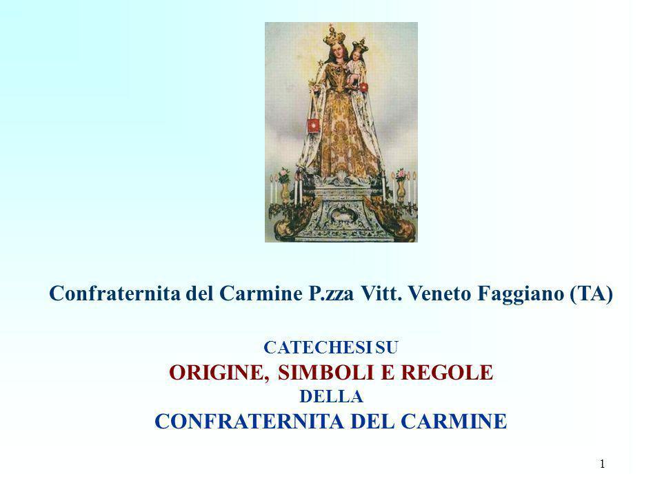 1 Confraternita del Carmine P.zza Vitt. Veneto Faggiano (TA) CATECHESI SU ORIGINE, SIMBOLI E REGOLE DELLA CONFRATERNITA DEL CARMINE