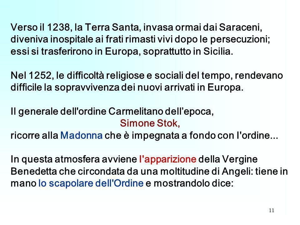 11 Verso il 1238, la Terra Santa, invasa ormai dai Saraceni, diveniva inospitale ai frati rimasti vivi dopo le persecuzioni; essi si trasferirono in E