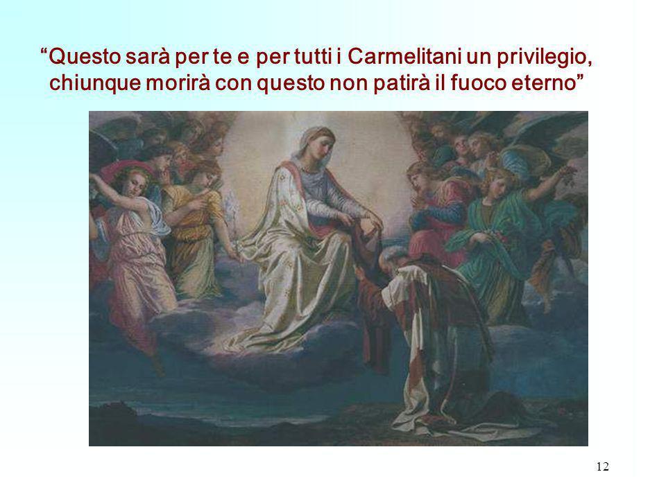 12 Questo sarà per te e per tutti i Carmelitani un privilegio, chiunque morirà con questo non patirà il fuoco eterno