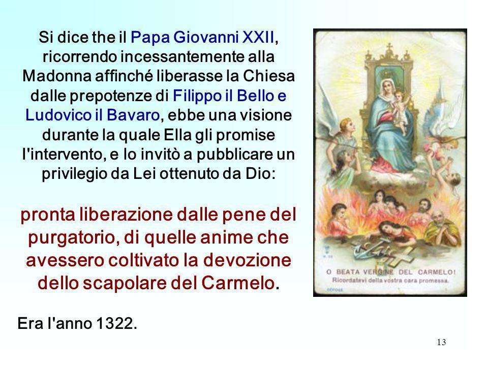 13 Si dice the il Papa Giovanni XXII, ricorrendo incessantemente alla Madonna affinché liberasse la Chiesa dalle prepotenze di Filippo il Bello e Ludo