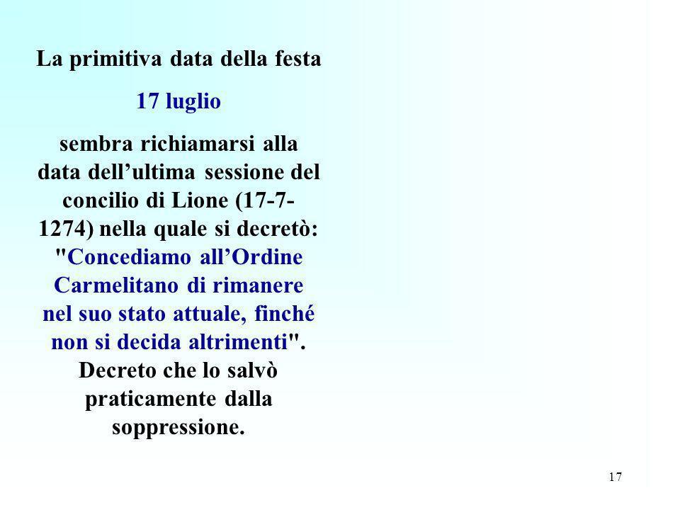 17 La primitiva data della festa 17 luglio sembra richiamarsi alla data dellultima sessione del concilio di Lione (17-7- 1274) nella quale si decretò: