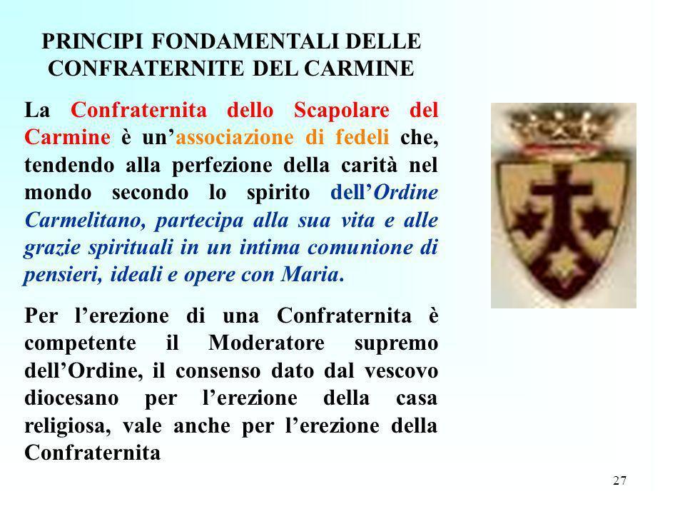 27 PRINCIPI FONDAMENTALI DELLE CONFRATERNITE DEL CARMINE La Confraternita dello Scapolare del Carmine è unassociazione di fedeli che, tendendo alla pe