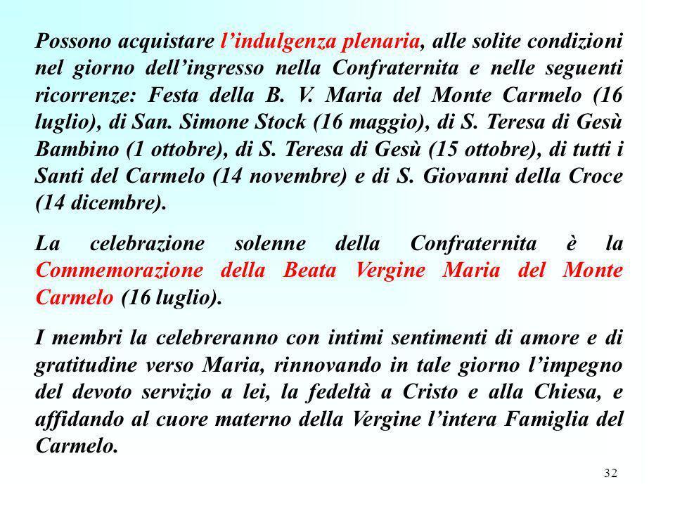 32 Possono acquistare lindulgenza plenaria, alle solite condizioni nel giorno dellingresso nella Confraternita e nelle seguenti ricorrenze: Festa dell