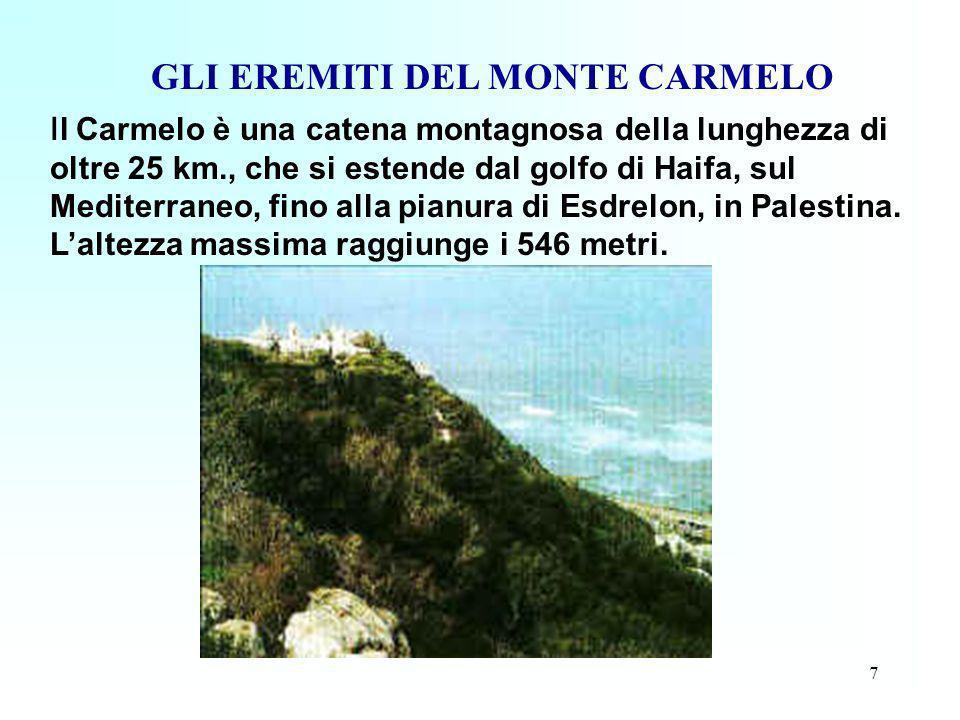 7 GLI EREMITI DEL MONTE CARMELO I l Carmelo è una catena montagnosa della lunghezza di oltre 25 km., che si estende dal golfo di Haifa, sul Mediterran