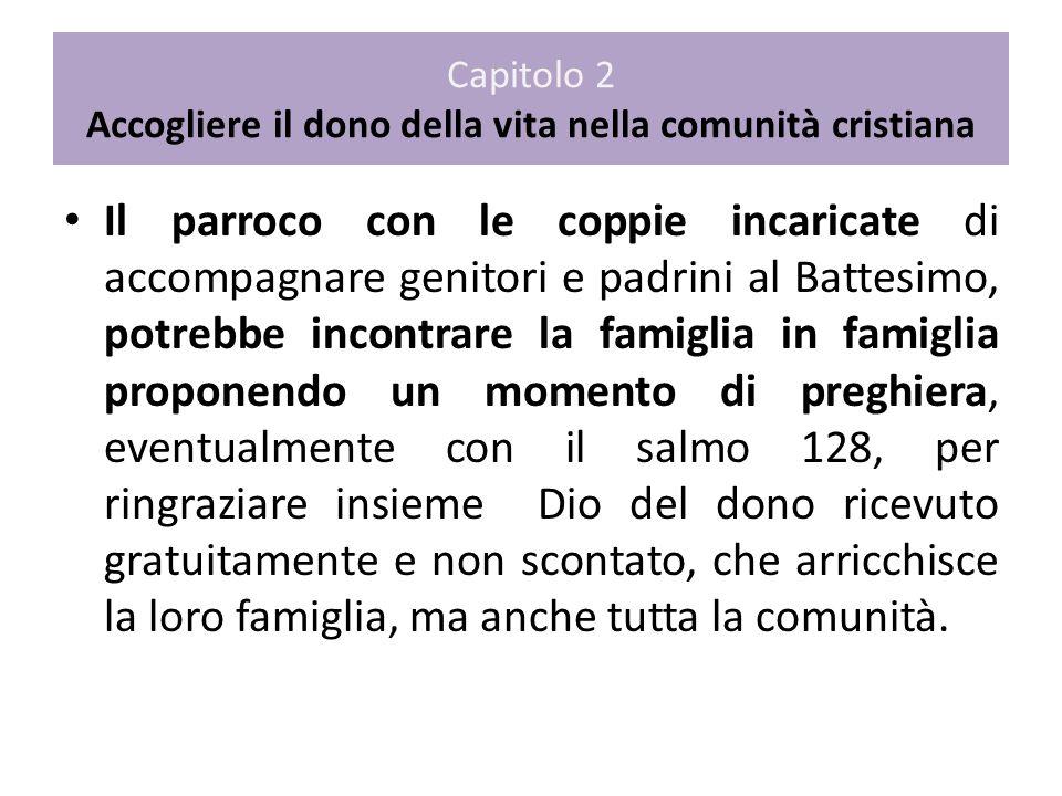 Capitolo 2 Accogliere il dono della vita nella comunità cristiana Il parroco con le coppie incaricate di accompagnare genitori e padrini al Battesimo,