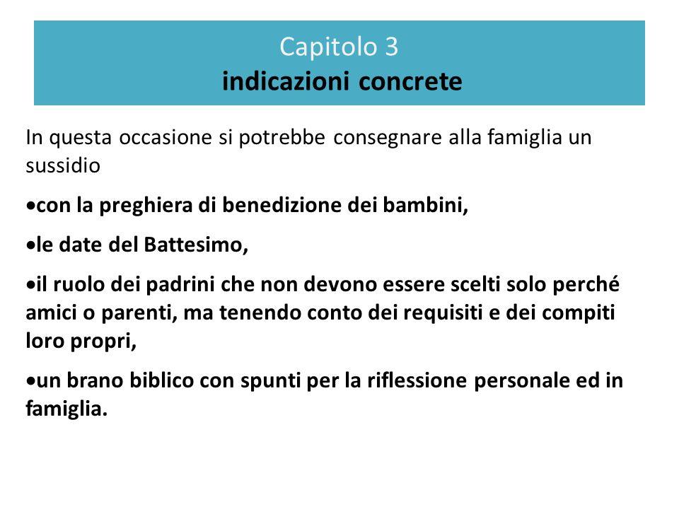 Capitolo 3 indicazioni concrete In questa occasione si potrebbe consegnare alla famiglia un sussidio con la preghiera di benedizione dei bambini, le d