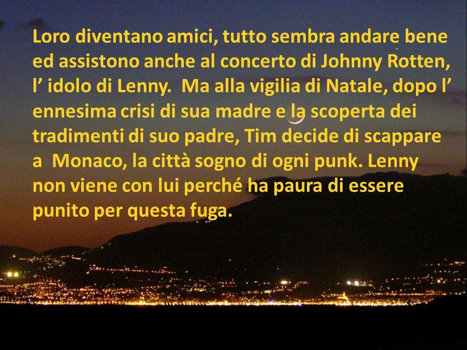 Loro diventano amici, tutto sembra andare bene ed assistono anche al concerto di Johnny Rotten, l idolo di Lenny.