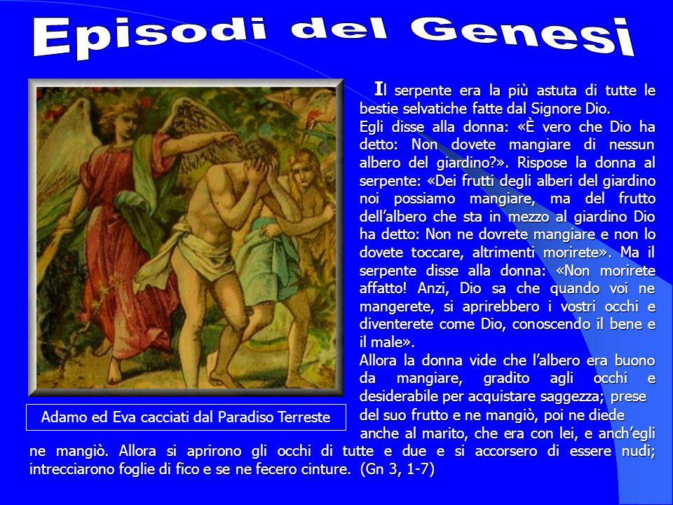 Adamo ed Eva cacciati dal Paradiso Terreste I l I l serpente era la più astuta di tutte le bestie selvatiche fatte dal Signore Dio. Egli disse alla do