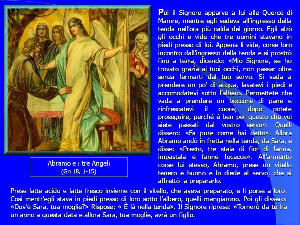 Abramo e i tre Angeli (Gn 18, 1-15) P oi P oi il Signore apparve a lui alle Querce di Mamre, mentre egli sedeva allingresso della tenda nellora più ca